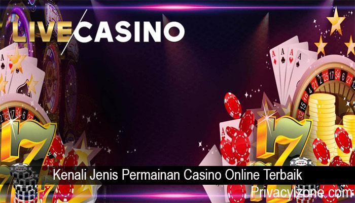 Kenali Jenis Permainan Casino Online Terbaik