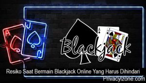 Resiko Saat Bermain Blackjack Online Yang Harus Dihindari