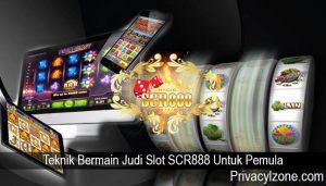 Teknik Bermain Judi Slot SCR888 Untuk Pemula