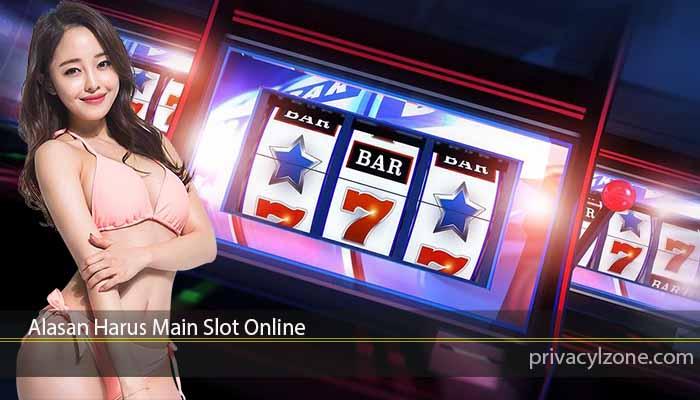 Alasan Harus Main Slot Online