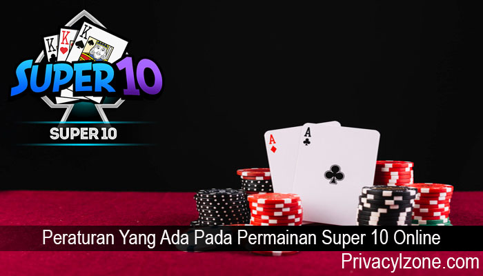 Peraturan Yang Ada Pada Permainan Super 10 Online