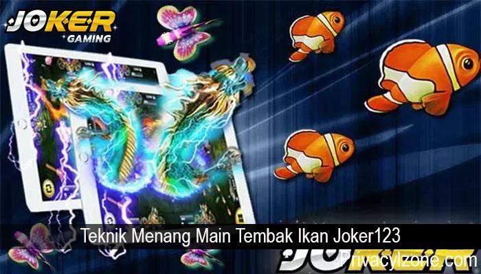 Teknik Menang Main Tembak Ikan Joker123