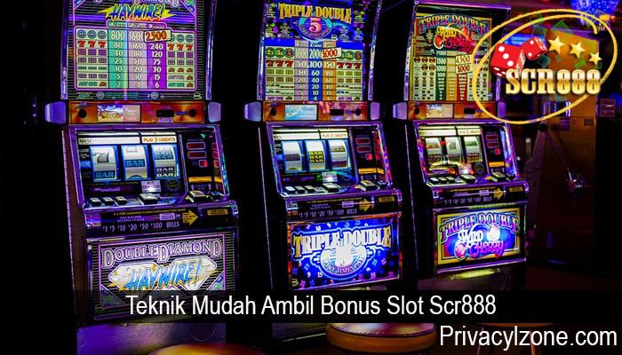 Teknik Mudah Ambil Bonus Slot Scr888